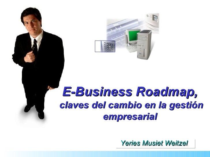 E-Business Roadmap,  claves del cambio en la gestión empresarial Yeries Musiet Weitzel