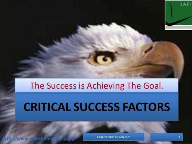 CRITICAL SUCCESS FACTORS The Success is Achieving The Goal. 1zia@milestonevision.com