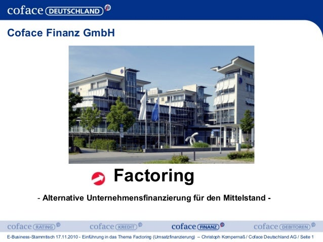 E-Business-Stammtisch 17.11.2010 - Einführung in das Thema Factoring (Umsatzfinanzierung) – Christoph Kompernaß / Coface D...