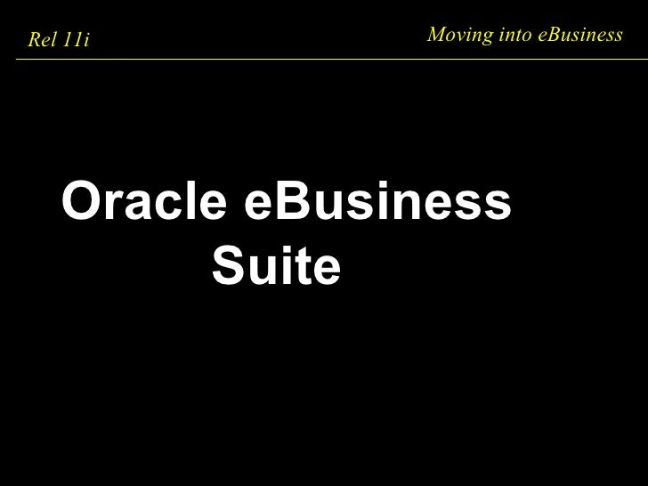 Moving into eBusiness Rel 11i  Oracle eBusiness  Suite