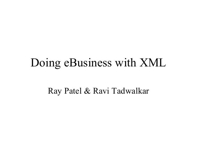 Doing eBusiness with XML   Ray Patel & Ravi Tadwalkar