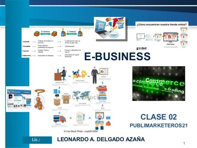 E-BUSINESS Lic.: LEONARDO A. DELGADO AZAÑA 1 CLASE 02 PUBLIMARKETEROS21