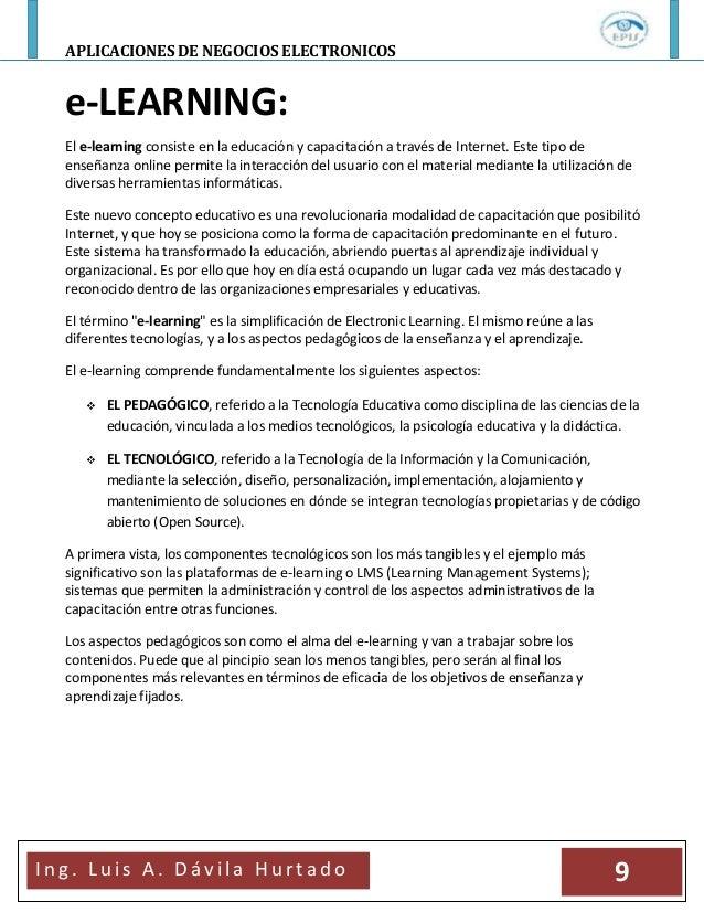 APLICACIONES DE NEGOCIOS ELECTRONICOSI n g . L u i s A . D á v i l a H u r t a d o 9e-LEARNING:El e-learning consiste en l...