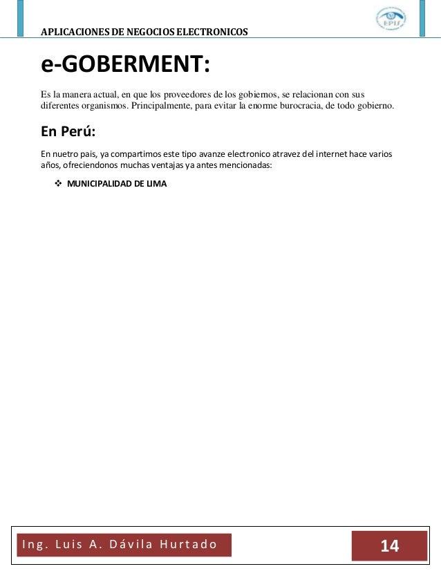 APLICACIONES DE NEGOCIOS ELECTRONICOSI n g . L u i s A . D á v i l a H u r t a d o 14e-GOBERMENT:Es la manera actual, en q...