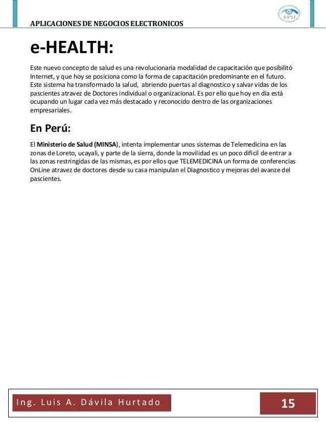 APLICACIONES DE NEGOCIOS ELECTRONICOSI n g . L u i s A . D á v i l a H u r t a d o 15e-HEALTH:Este nuevo concepto de salud...