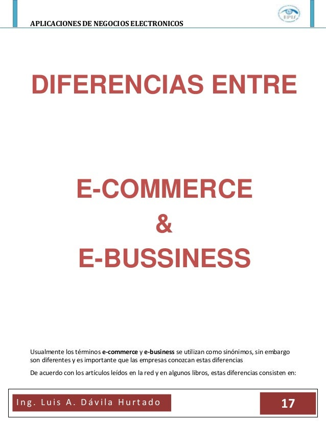 APLICACIONES DE NEGOCIOS ELECTRONICOSI n g . L u i s A . D á v i l a H u r t a d o 17DIFERENCIAS ENTREE-COMMERCE&E-BUSSINE...