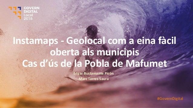 Instamaps - Geolocal com a eina fàcil oberta als municipis Cas d'ús de la Pobla de Mafumet Edgar Bustamante Picón Marc Tor...