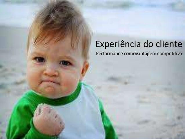Experiência do cliente Performance comovantagem competitiva