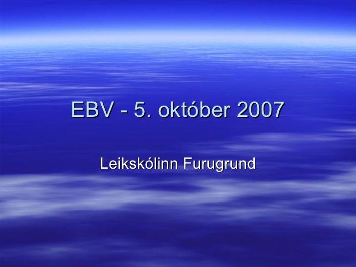 EBV - 5. október 2007 Leikskólinn Furugrund