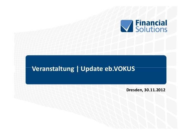 Veranstaltung | Update eb.VOKUS                            Dresden, 30.11.2012
