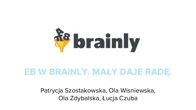 EB W BRAINLY. MAŁY DAJE RADĘ. Patrycja Szostakowska, Ola Wisniewska, Ola Zdybalska, Łucja Czuba
