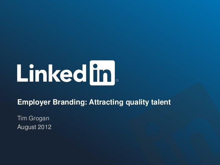 Employer Branding: Attracting quality talentTim GroganAugust 2012