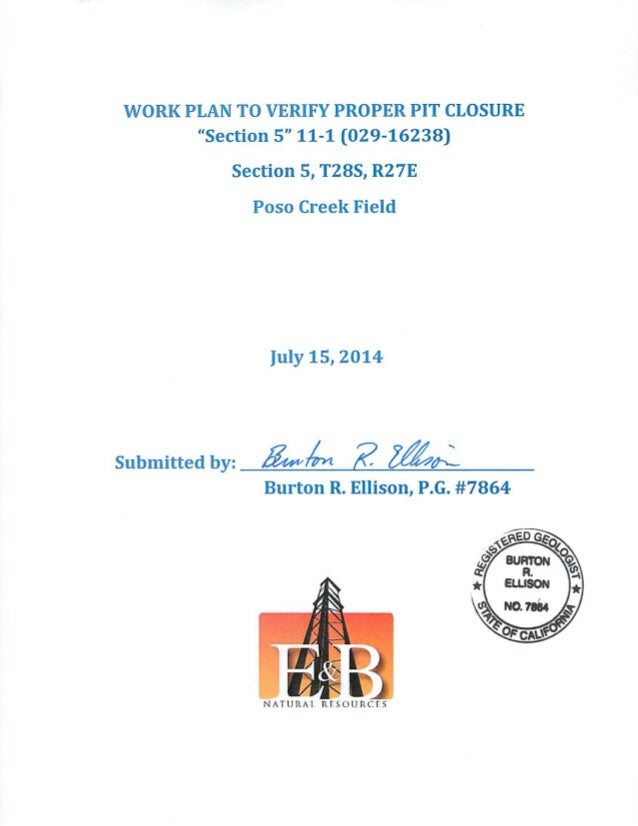 """WORK PLAN TO VERIFY PROPER PIT CLOSURE """"Section 5"""" 11-1 (029-16238)  Section 5, T288, R27E Poso Creek Field  July 15, 2014..."""