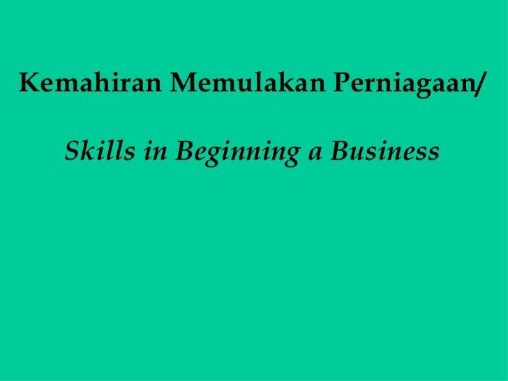 Kemahiran Memulakan Perniagaan/   Skills in Beginning a Business