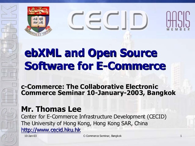 ebXML and Open Source Software for E-Commercec-Commerce: The Collaborative ElectronicCommerce Seminar 10-January-2003, Ban...