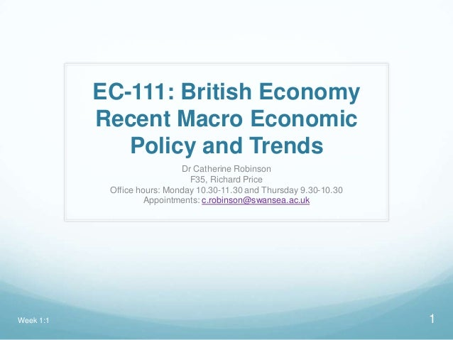 EC-111: British EconomyRecent Macro EconomicPolicy and TrendsDr Catherine RobinsonF35, Richard PriceOffice hours: Monday 1...