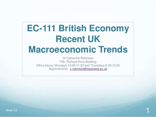 EC-111 British EconomyRecent UKMacroeconomic TrendsDr Catherine RobinsonF35, Richard Price BuildingOffice Hours: Mondays 1...