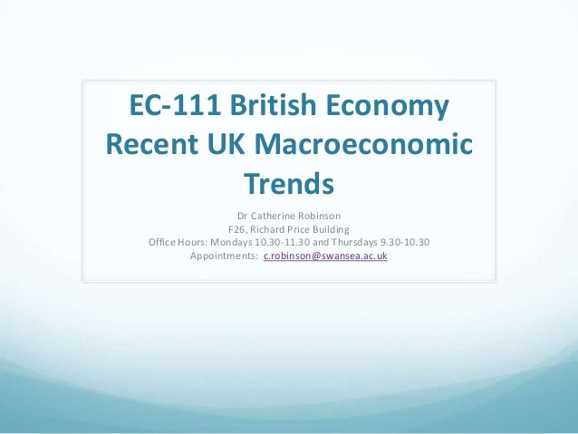 EC-111 British EconomyRecent UK MacroeconomicTrendsDr Catherine RobinsonF26, Richard Price BuildingOffice Hours: Mondays 1...