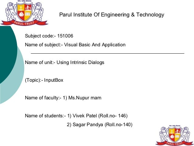 Parul Institute Of Engineering & TechnologySubject code:- 151006Name of subject:- Visual Basic And ApplicationName of unit...
