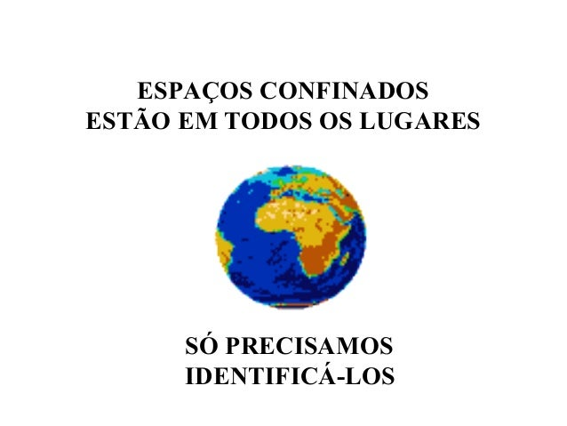 ESPAÇOS CONFINADOS ESTÃO EM TODOS OS LUGARES SÓ PRECISAMOS IDENTIFICÁ-LOS