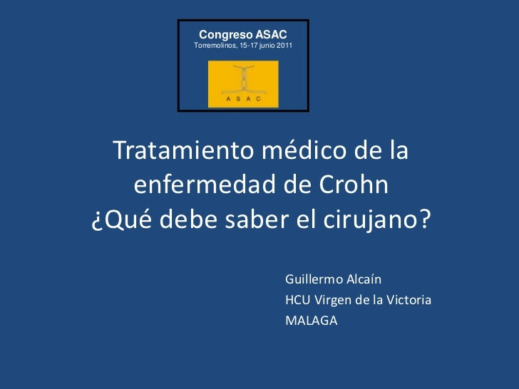 Congreso ASAC        Torremolinos, 15-17 junio 2011 Tratamiento médico de la   enfermedad de Crohn¿Qué debe saber el ciruj...