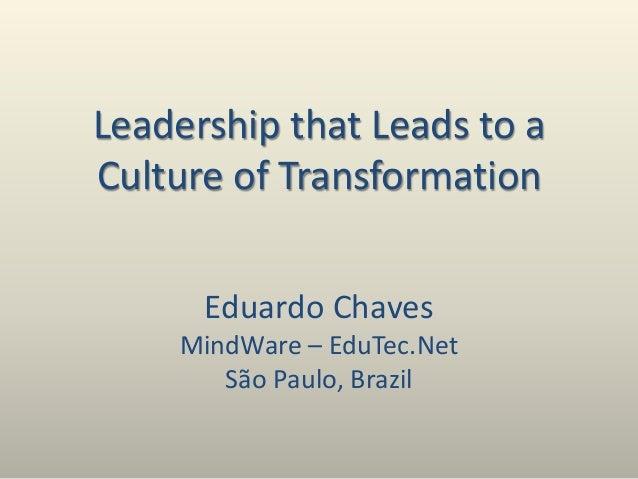 Leadership that Leads to a Culture of Transformation Eduardo Chaves MindWare – EduTec.Net São Paulo, Brazil