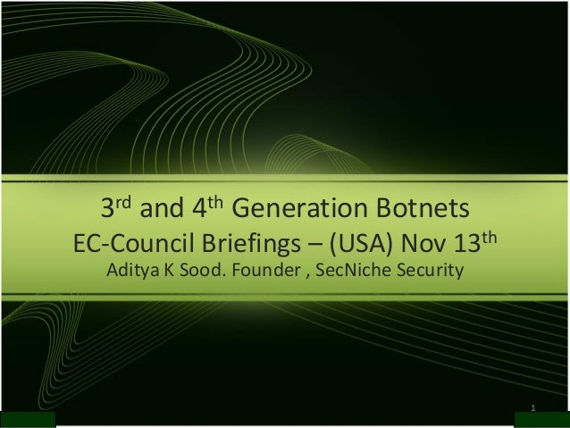 1 3rd and 4th Generation Botnets EC-Council Briefings – (USA) Nov 13th Aditya K Sood. Founder , SecNiche Security