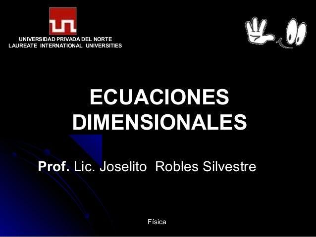 UNIVERSIDAD PRIVADA DEL NORTELAUREATE INTERNATIONAL UNIVERSITIES                    ECUACIONES                   DIMENSION...