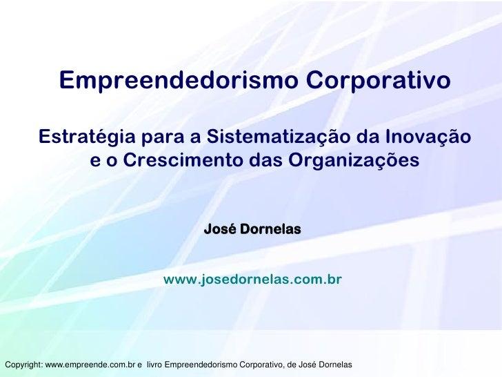 Empreendedorismo Corporativo        Estratégia para a Sistematização da Inovação             e o Crescimento das Organizaç...