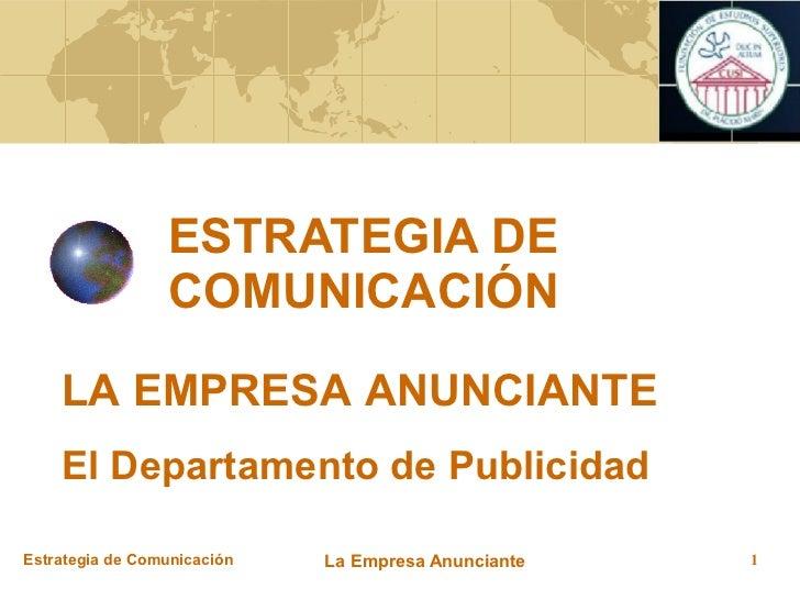 ESTRATEGIA DE COMUNICACIÓN LA EMPRESA ANUNCIANTE El Departamento de Publicidad