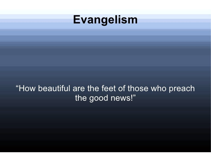 """Evangelism """" How beautiful are the feet of those who preach the good news!"""""""