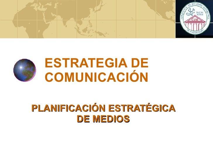 ESTRATEGIA DE COMUNICACIÓN PLANIFICACIÓN ESTRATÉGICA DE MEDIOS