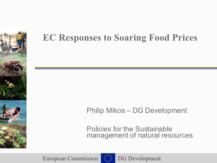 EC Responses to Soaring Food Prices Philip Mikos – DG Development Policies for the Sustainable management of natural resou...