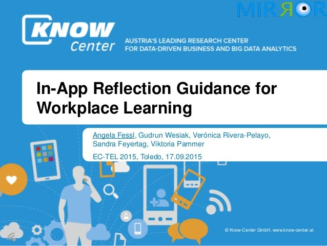 b b © Know-Center GmbH, www.know-center.at In-App Reflection Guidance for Workplace Learning Angela Fessl, Gudrun Wesiak, ...