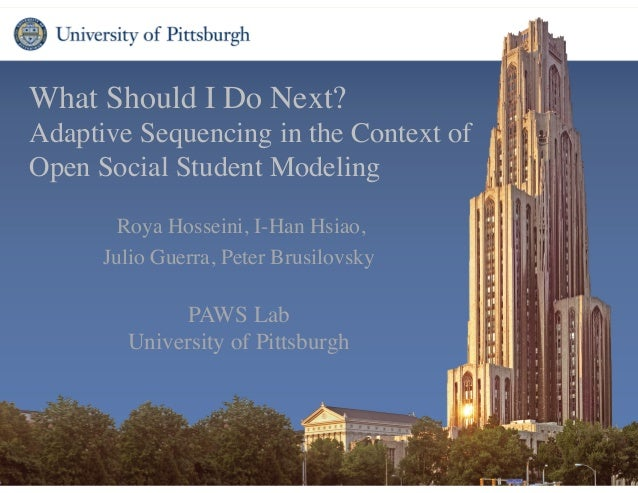 What Should I Do Next? 	  Adaptive Sequencing in the Context of Open Social Student Modeling Roya Hosseini, I-Han Hsiao, 	...