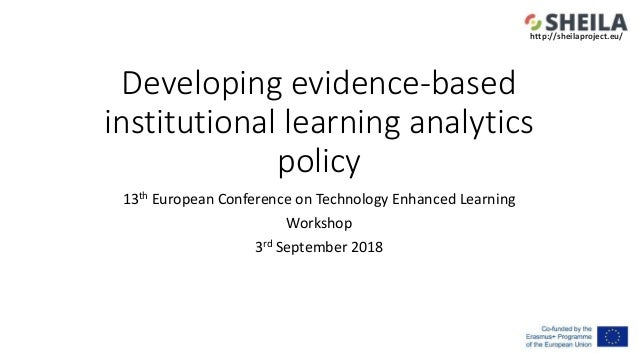 Developing evidence-based institutional learning analytics policy 13th European Conference on Technology Enhanced Learning...