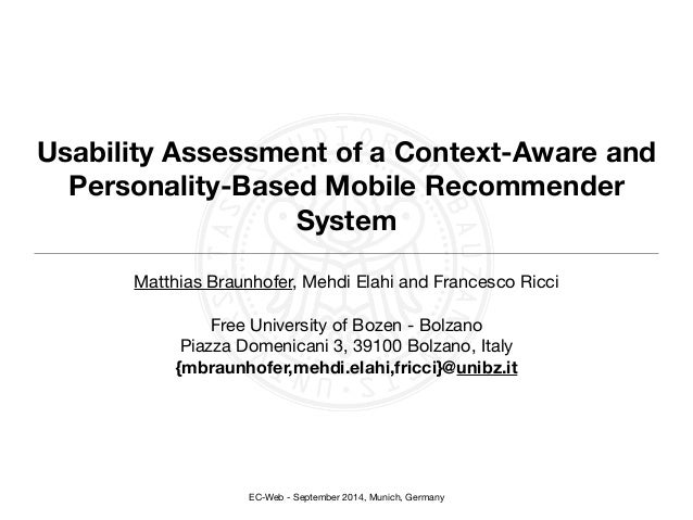 Usability Assessment of a Context-Aware and  Personality-Based Mobile Recommender  System  Matthias Braunhofer, Mehdi Elah...