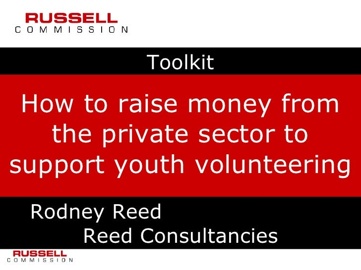 Toolkit How to raise money from the private sector to support youth volunteering Rodney Reed  Reed Consultancies
