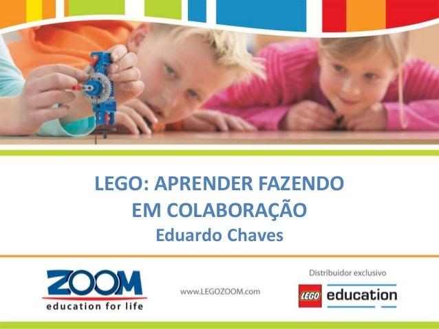 www.LEGOZOOM.com LEGO: APRENDER FAZENDO EM COLABORAÇÃO Eduardo Chaves
