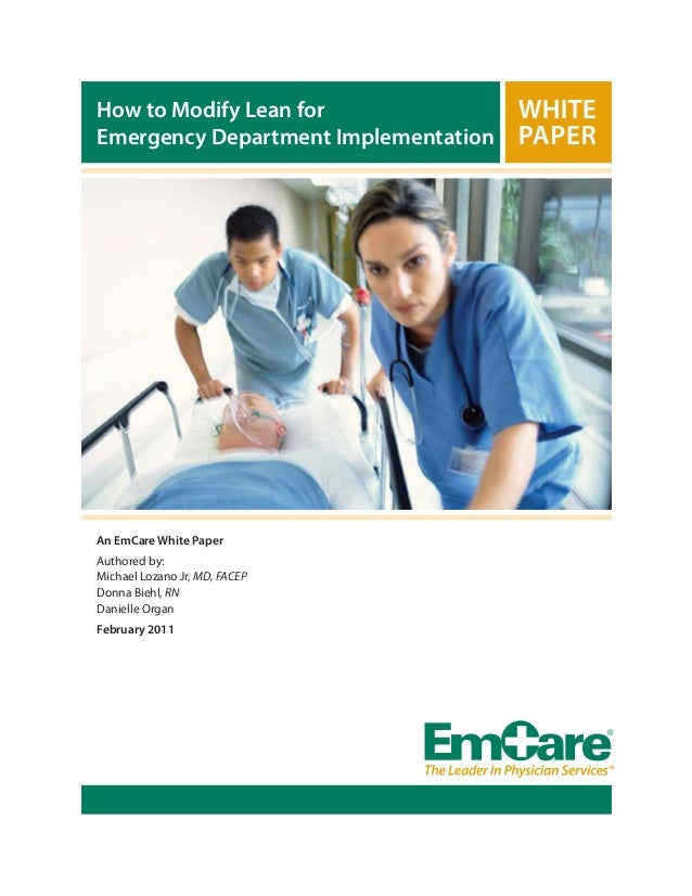 How to Modify Lean for Emergency Department Implementation  An EmCare White Paper Authored by: Michael Lozano Jr, MD, FACE...