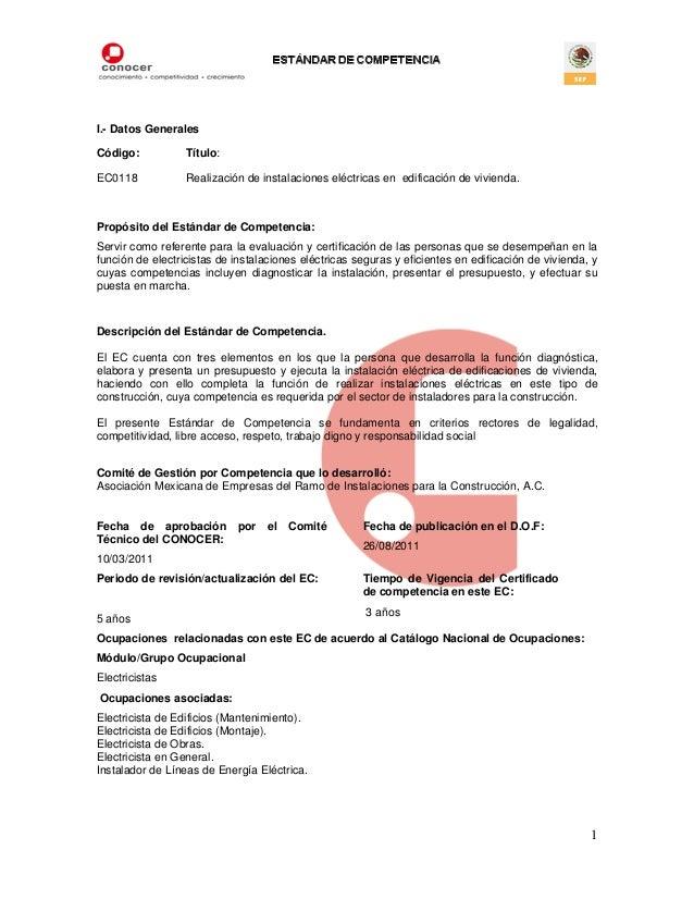 I.- Datos Generales Código:  Título:  EC0118  Realización de instalaciones eléctricas en edificación de vivienda.  Propósi...