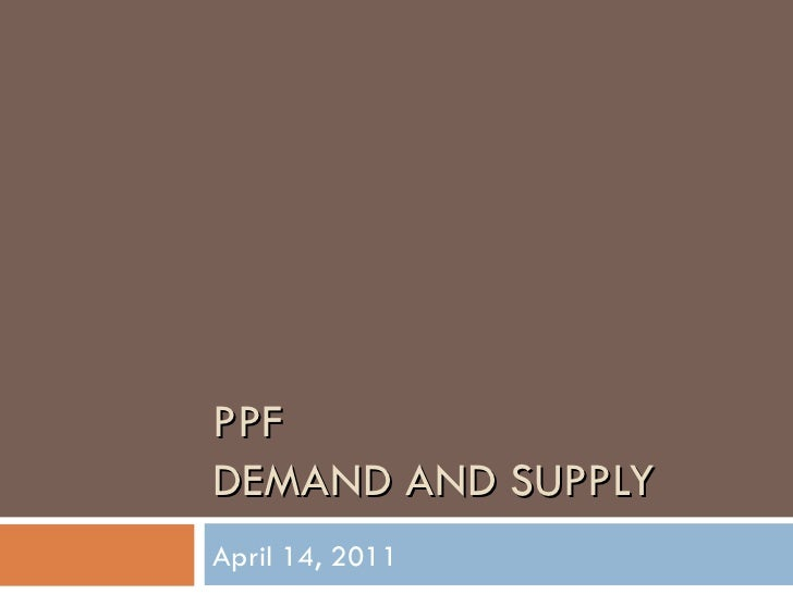 PPF DEMAND AND SUPPLY April 14, 2011