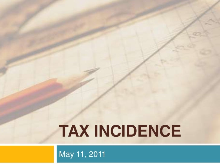 TAX INCIDENCE<br />May 11, 2011<br />