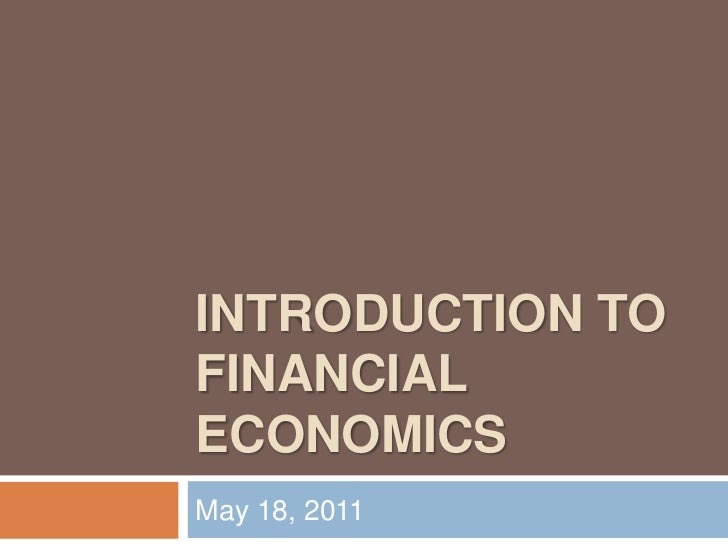 INTRODUCTION TO FINANCIAL ECONOMICS<br />May 18, 2011<br />