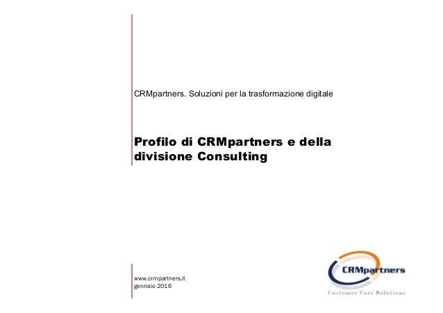 Profilo di CRMpartners e della divisione Consulting CRMpartners. Soluzioni per la trasformazione digitale www.crmpartners....