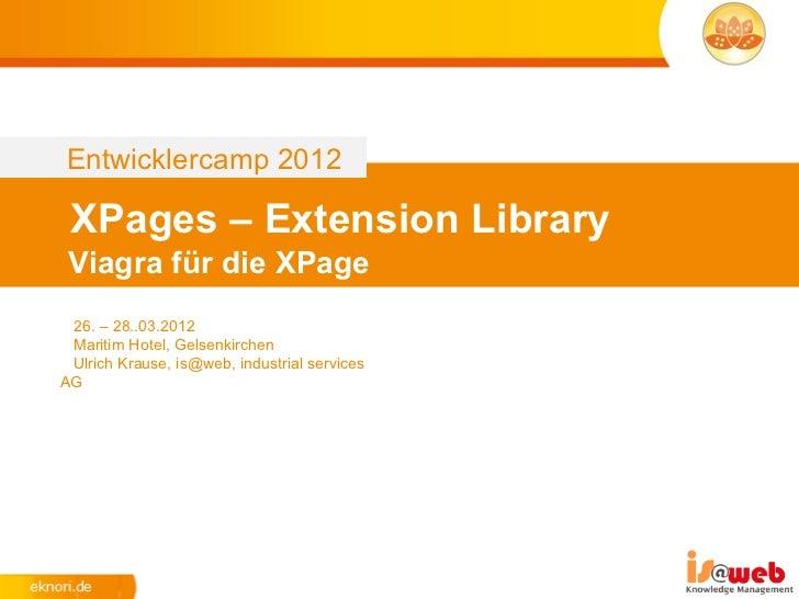 Entwicklercamp 2012 XPages – Extension Library Viagra für die XPage 26. – 28..03.2012 Maritim Hotel, Gelsenkirchen Ulrich ...