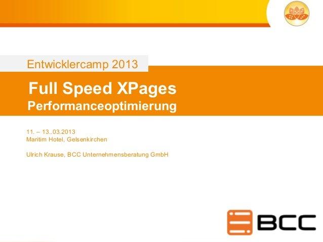 Entwicklercamp 2013Full Speed XPagesPerformanceoptimierung11. – 13..03.2013Maritim Hotel, GelsenkirchenUlrich Krause, BCC ...