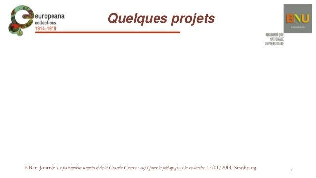 Quelques projets  F. Blin, Journée Le patrimoine numérisé de la Grande Guerre : objet pour la pédagogie et la recherche, 1...
