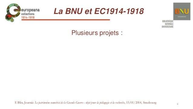 La BNU et EC1914-1918 Plusieurs projets :  F. Blin, Journée Le patrimoine numérisé de la Grande Guerre : objet pour la péd...