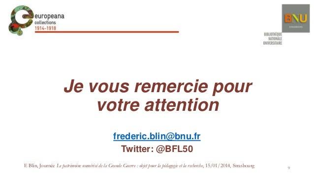 Je vous remercie pour votre attention frederic.blin@bnu.fr Twitter: @BFL50 F. Blin, Journée Le patrimoine numérisé de la G...